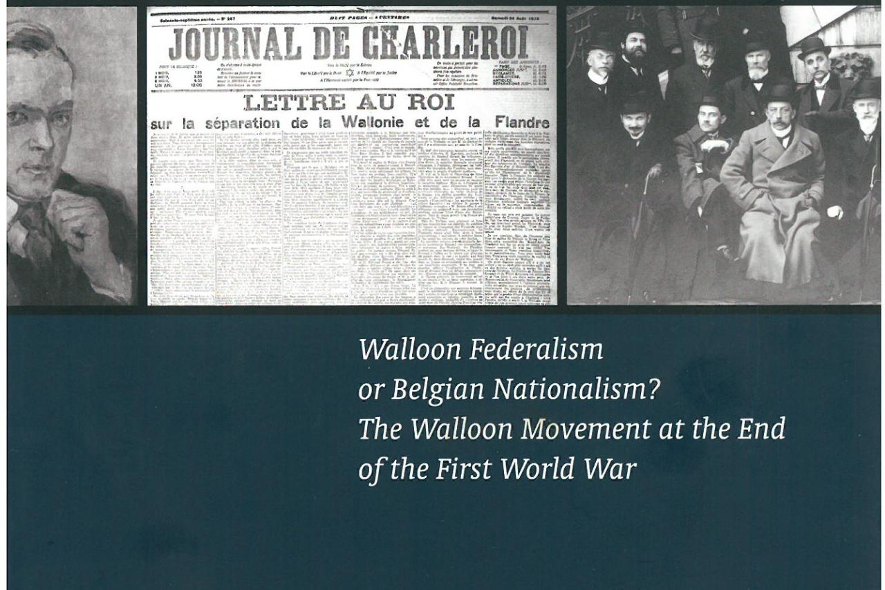 Walloon Federalism or Belgian Nationalism ? The Walloon Movement at the End of the First World War.